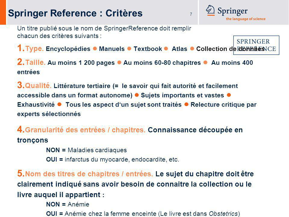 7 Springer Reference : Critères Un titre publié sous le nom de SpringerReference doit remplir chacun des critères suivants : 1.
