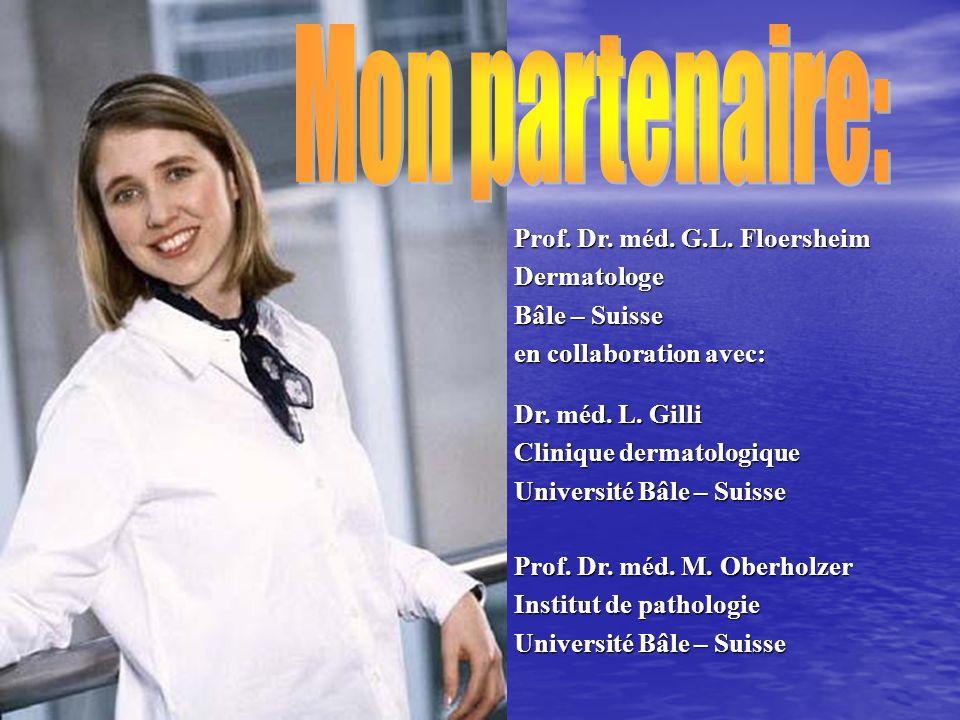 Dr. méd. L. Gilli Clinique dermatologique Université Bâle – Suisse Prof. Dr. méd. M. Oberholzer Institut de pathologie Université Bâle – Suisse Prof.