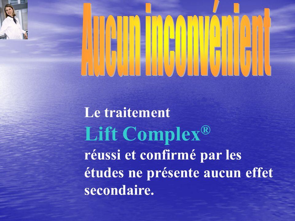 Le traitement Lift Complex ® réussi et confirmé par les études ne présente aucun effet secondaire.