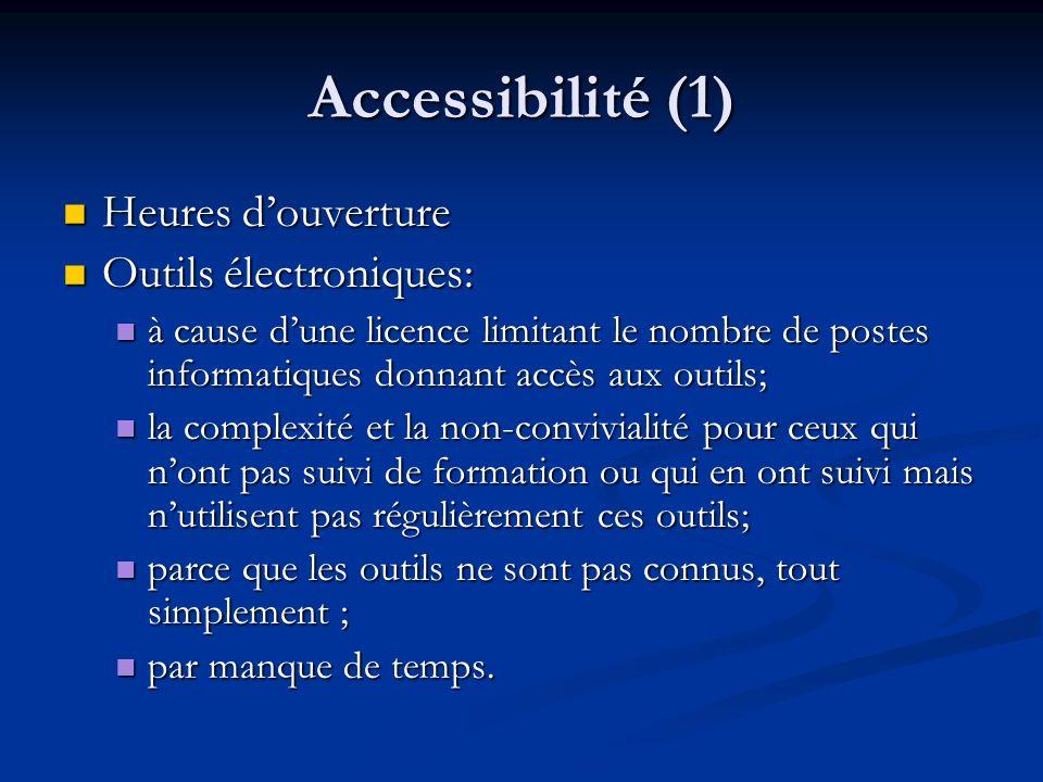 Accessibilité (1) Heures douverture Heures douverture Outils électroniques: Outils électroniques: à cause dune licence limitant le nombre de postes in