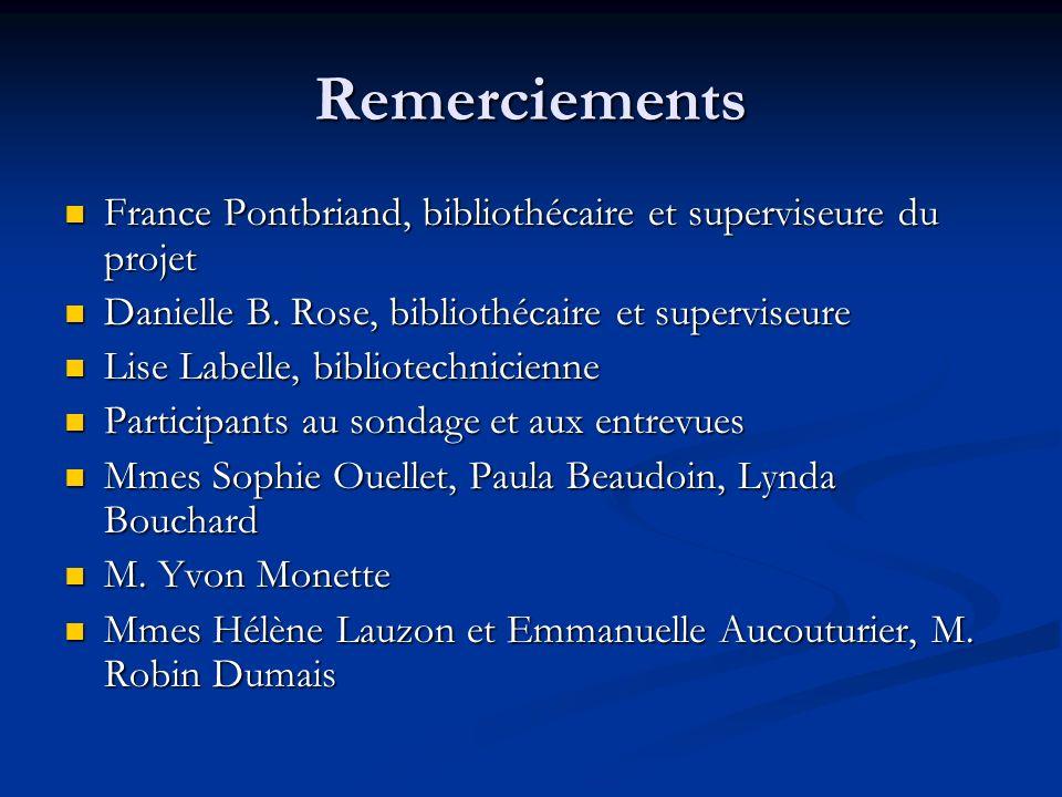 Remerciements France Pontbriand, bibliothécaire et superviseure du projet France Pontbriand, bibliothécaire et superviseure du projet Danielle B. Rose