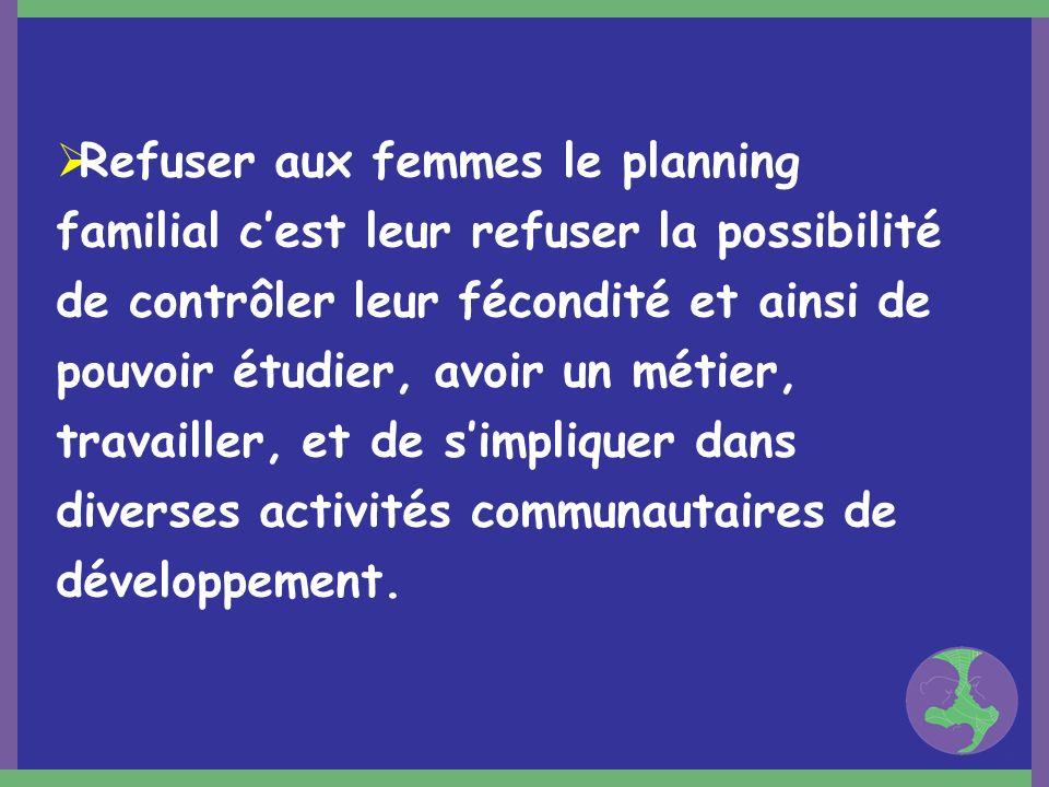 Refuser aux femmes le planning familial cest leur refuser la possibilité de contrôler leur fécondité et ainsi de pouvoir étudier, avoir un métier, tra