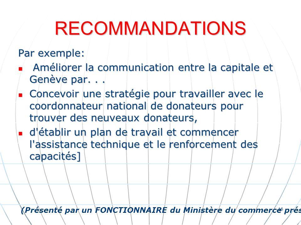 RECOMMANDATIONS Par exemple: Améliorer la communication entre la capitale et Genève par...