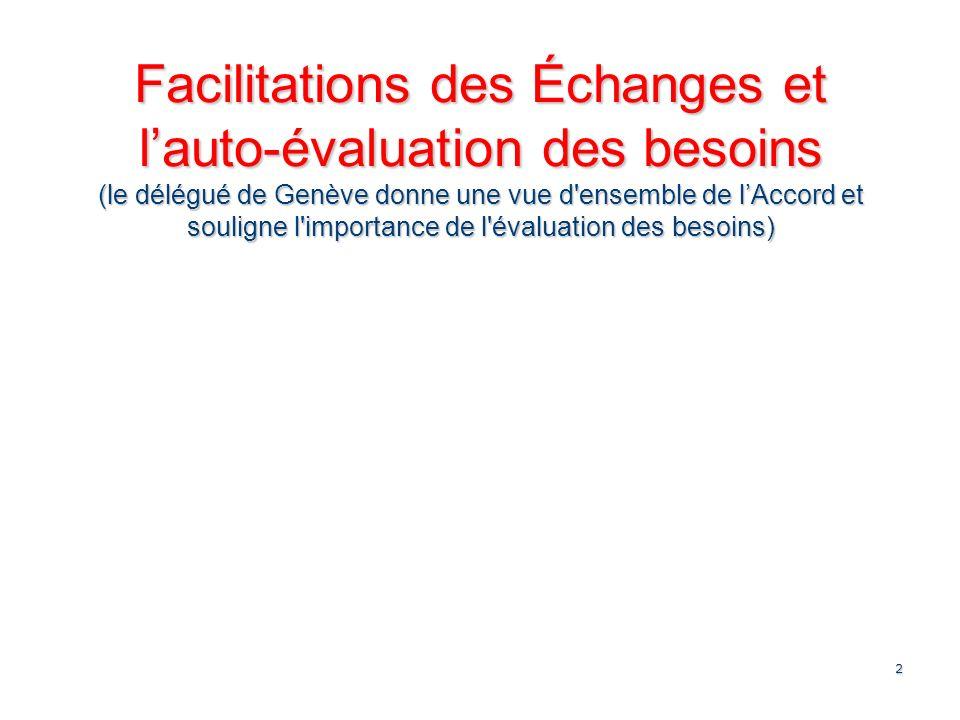 2 Facilitations des Échanges et lauto-évaluation des besoins (le délégué de Genève donne une vue d ensemble de lAccord et souligne l importance de l évaluation des besoins)
