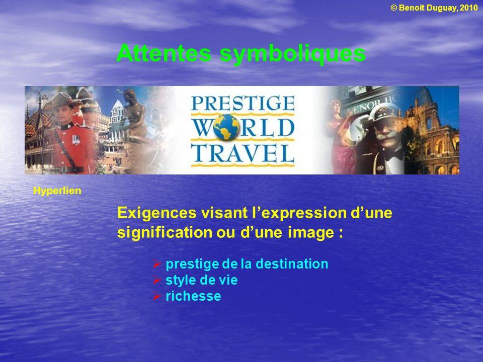 © Benoit Duguay, 2010 prestige de la destination style de vie richesse Attentes symboliques Exigences visant lexpression dune signification ou dune image : Hyperlien