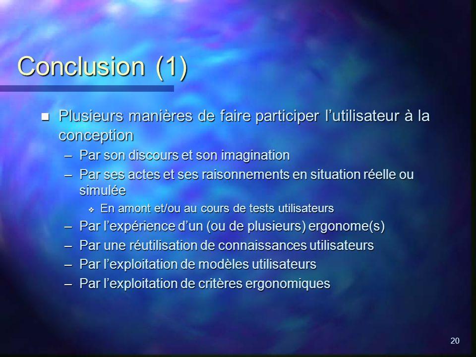 20 Conclusion (1) n Plusieurs manières de faire participer lutilisateur à la conception –Par son discours et son imagination –Par ses actes et ses rai
