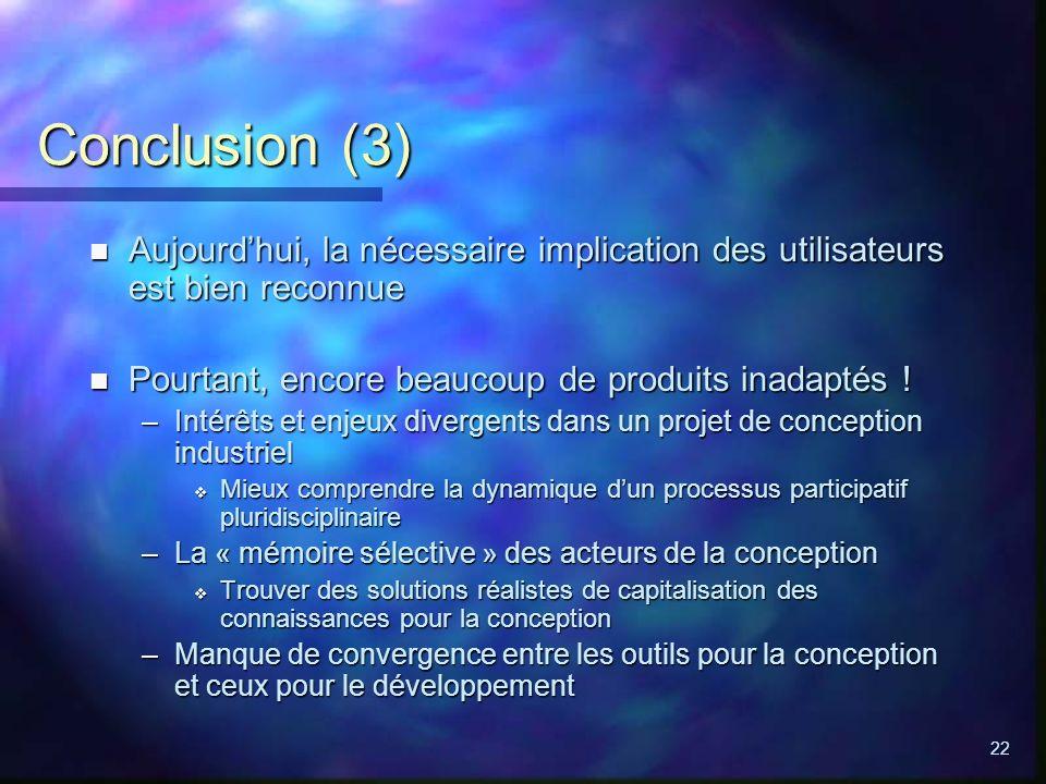 22 Conclusion (3) n Aujourdhui, la nécessaire implication des utilisateurs est bien reconnue n Pourtant, encore beaucoup de produits inadaptés ! –Inté