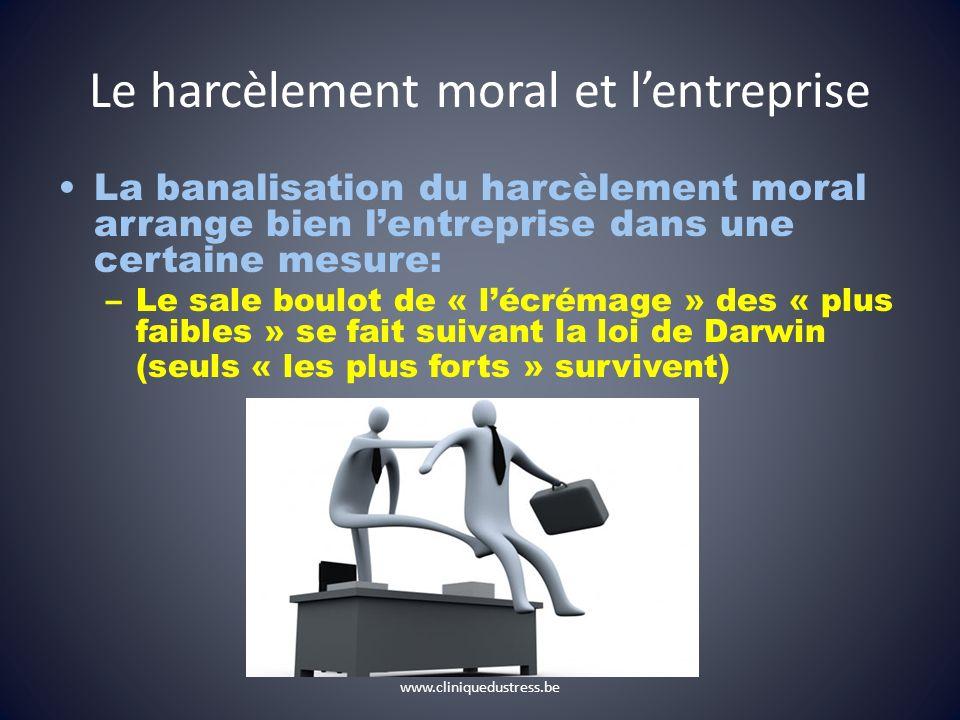 Le harcèlement moral et lentreprise La banalisation du harcèlement moral arrange bien lentreprise dans une certaine mesure: –Le sale boulot de « lécré