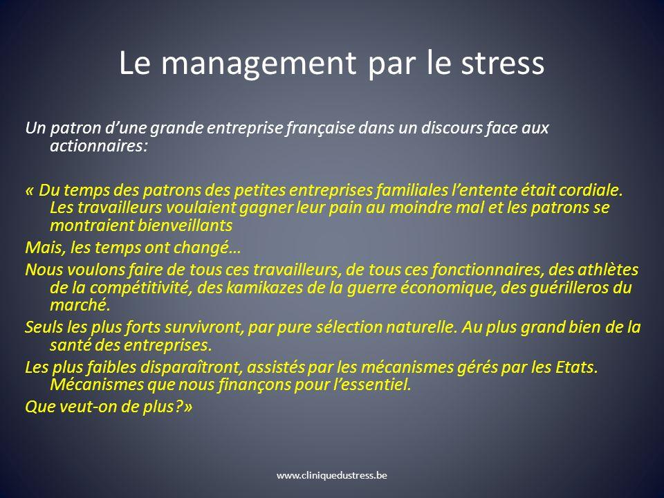 www.cliniquedustress.be Le management par le stress Un patron dune grande entreprise française dans un discours face aux actionnaires: « Du temps des