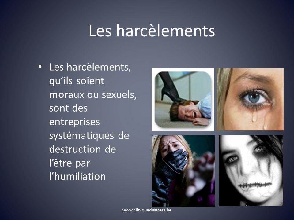 www.cliniquedustress.be Les harcèlements Les harcèlements, quils soient moraux ou sexuels, sont des entreprises systématiques de destruction de lêtre