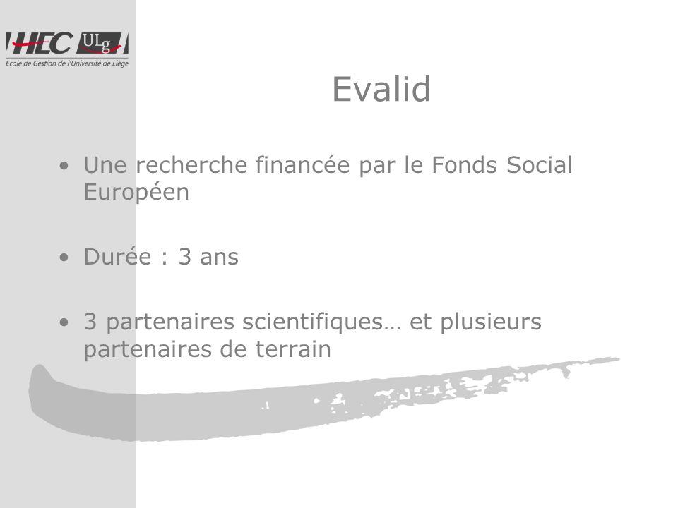 Evalid Une recherche financée par le Fonds Social Européen Durée : 3 ans 3 partenaires scientifiques… et plusieurs partenaires de terrain