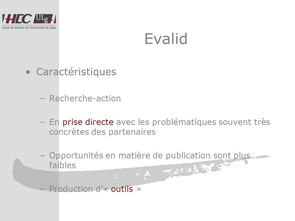 Evalid Caractéristiques –Recherche-action –En prise directe avec les problématiques souvent très concrètes des partenaires –Opportunités en matière de publication sont plus faibles –Production d« outils »