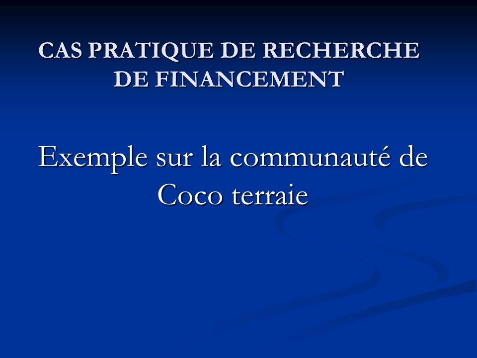 CAS PRATIQUE DE RECHERCHE DE FINANCEMENT Exemple sur la communauté de Coco terraie