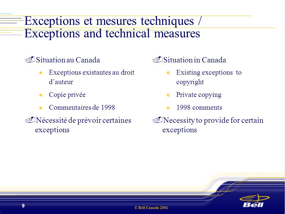 © Bell Canada 2001 9 Exceptions et mesures techniques / Exceptions and technical measures.Situation au Canada ë Exceptions existantes au droit dauteur