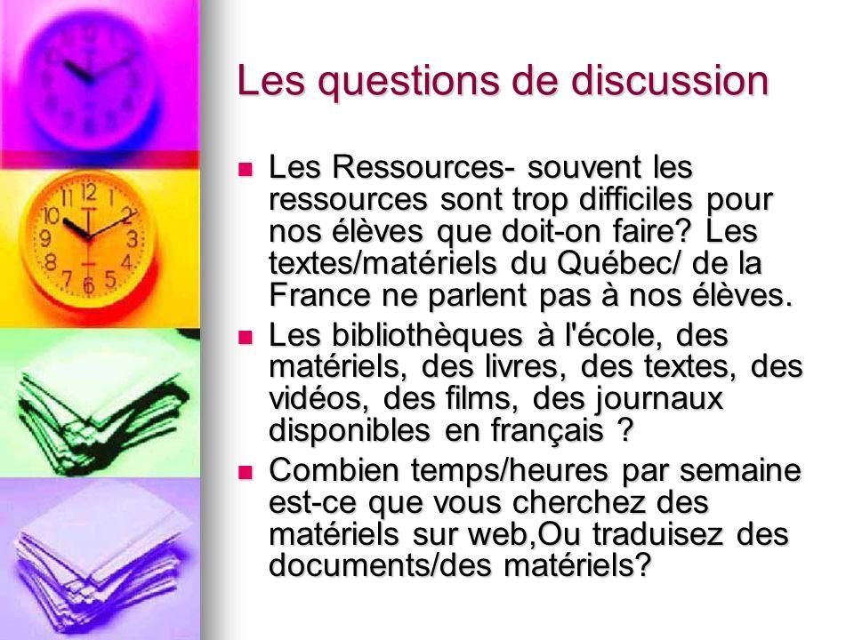 Les questions de discussion Les Ressources- souvent les ressources sont trop difficiles pour nos élèves que doit-on faire? Les textes/matériels du Qué