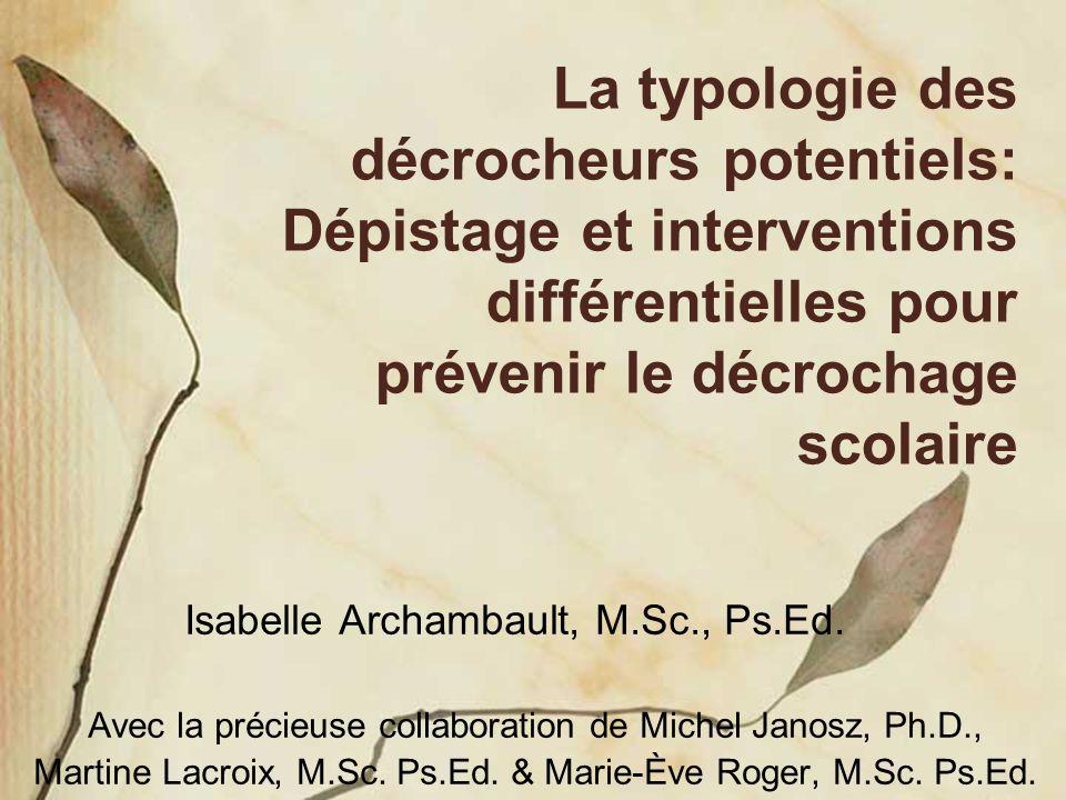 La typologie des décrocheurs potentiels: Dépistage et interventions différentielles pour prévenir le décrochage scolaire Isabelle Archambault, M.Sc.,