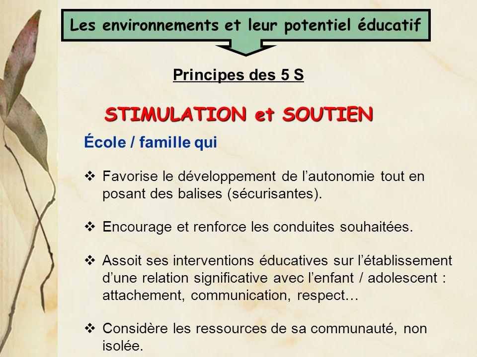 Principes des 5 S STIMULATION et SOUTIEN École / famille qui Favorise le développement de lautonomie tout en posant des balises (sécurisantes). Encour
