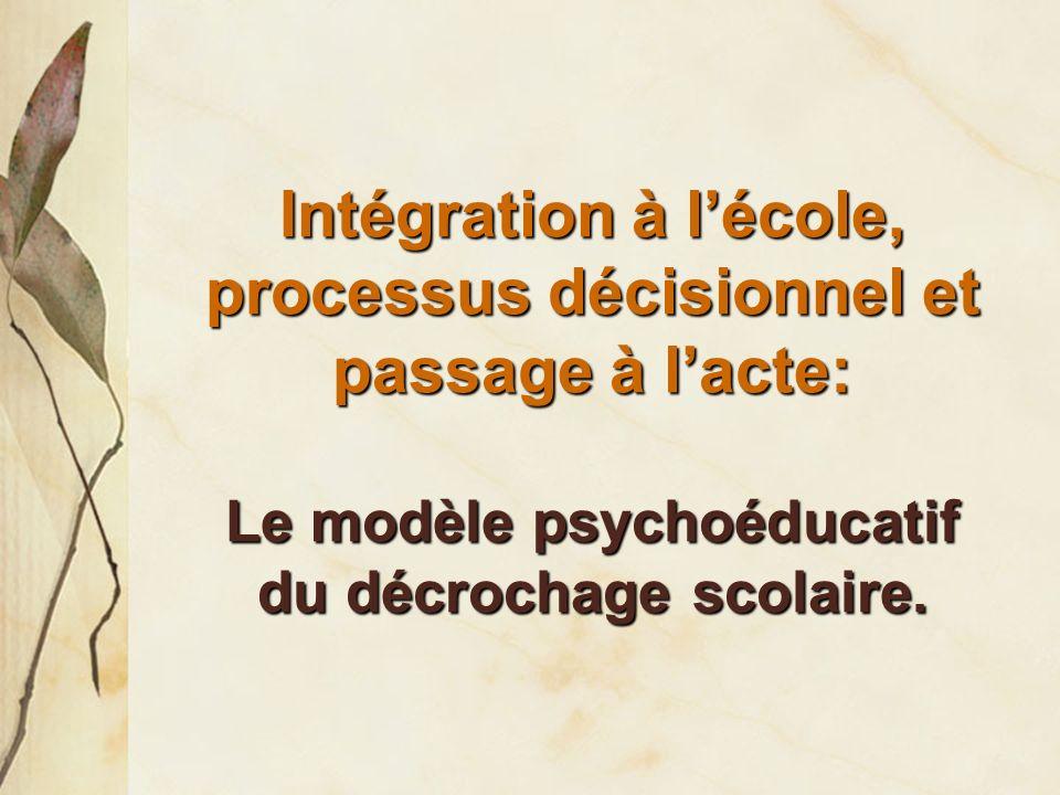 Intégration à lécole, processus décisionnel et passage à lacte: Le modèle psychoéducatif du décrochage scolaire.
