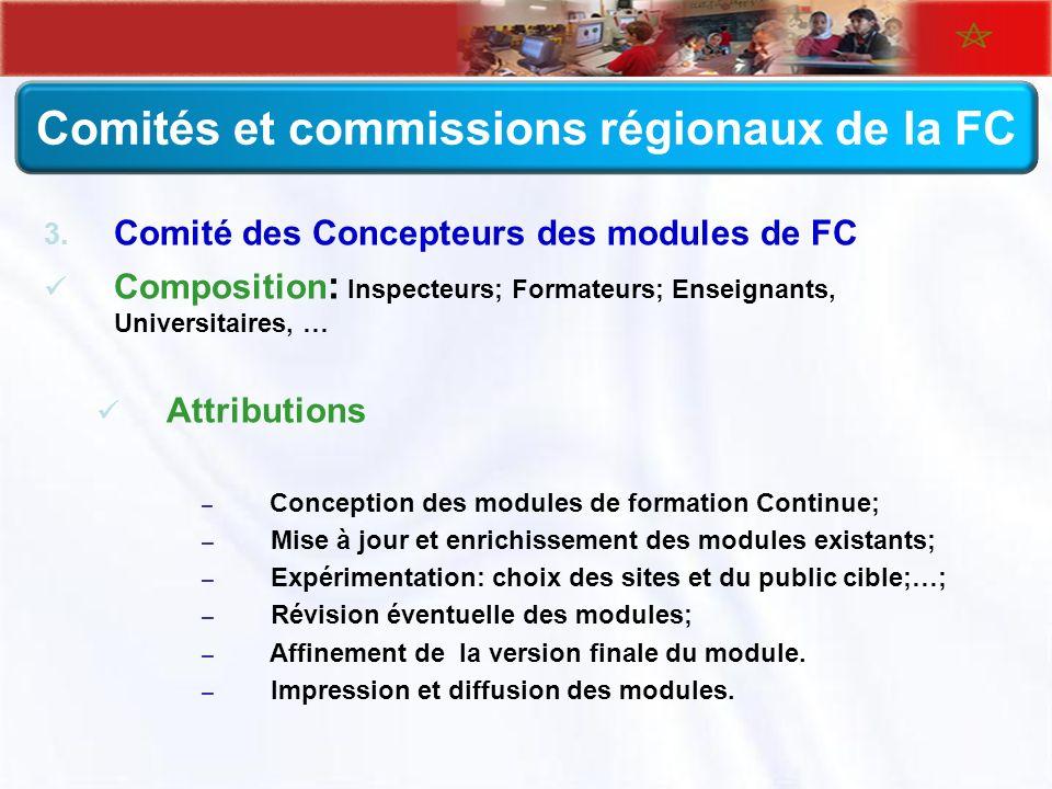 Comités et commissions régionaux de la FC 3. Comité des Concepteurs des modules de FC Composition : Inspecteurs; Formateurs; Enseignants, Universitair