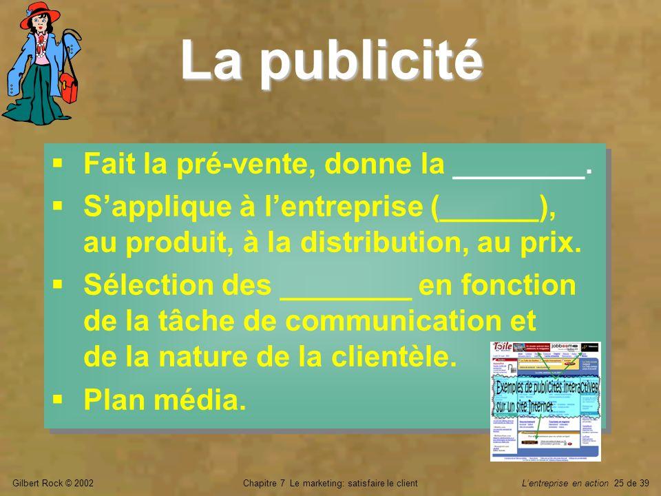 Gilbert Rock © 2002Chapitre 7 Le marketing: satisfaire le clientLentreprise en action 25 de 39 La publicité Fait la pré-vente, donne la ________. Sapp