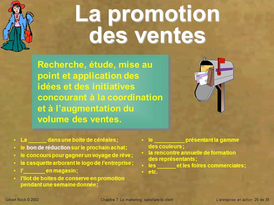 Gilbert Rock © 2002Chapitre 7 Le marketing: satisfaire le clientLentreprise en action 26 de 39 La promotion des ventes Recherche, étude, mise au point