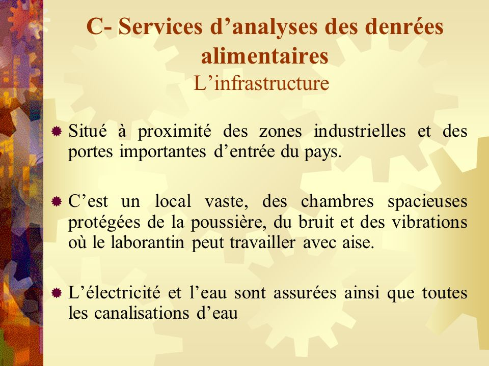 C- Services danalyses des denrées alimentaires Linfrastructure Situé à proximité des zones industrielles et des portes importantes dentrée du pays. Ce