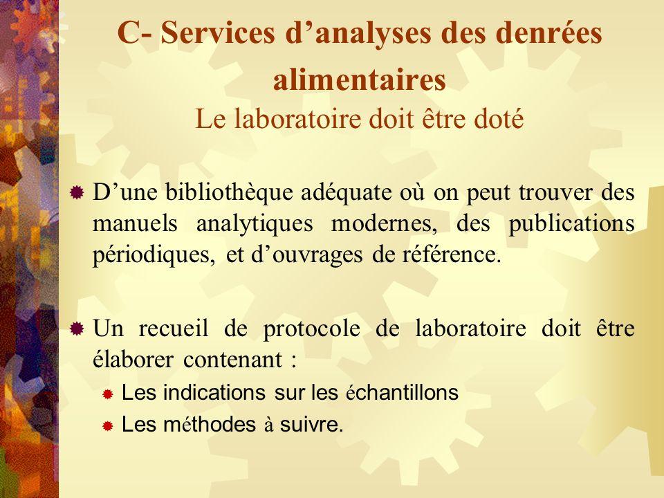 C- Services danalyses des denrées alimentaires Le laboratoire doit être doté Dune bibliothèque adéquate où on peut trouver des manuels analytiques mod