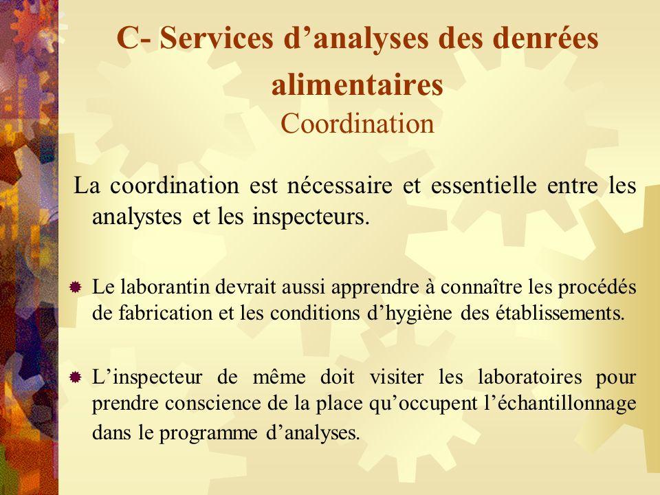 C- Services danalyses des denrées alimentaires Coordination La coordination est nécessaire et essentielle entre les analystes et les inspecteurs. Le l