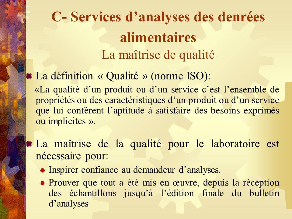 C- Services danalyses des denrées alimentaires La maîtrise de qualité La définition « Qualité » (norme ISO): «La qualité dun produit ou dun service ce