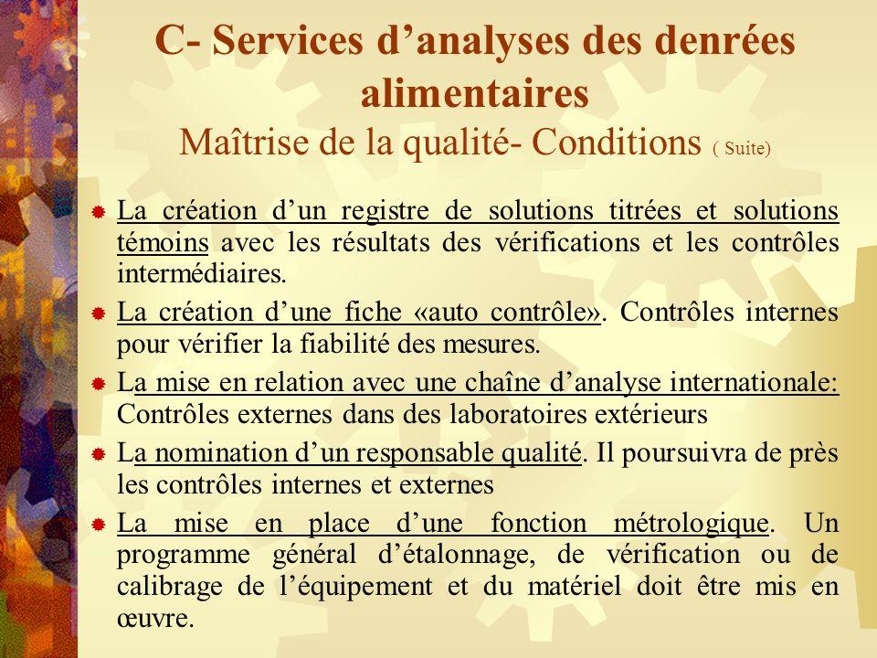 C- Services danalyses des denrées alimentaires Maîtrise de la qualité- Conditions ( Suite) La création dun registre de solutions titrées et solutions