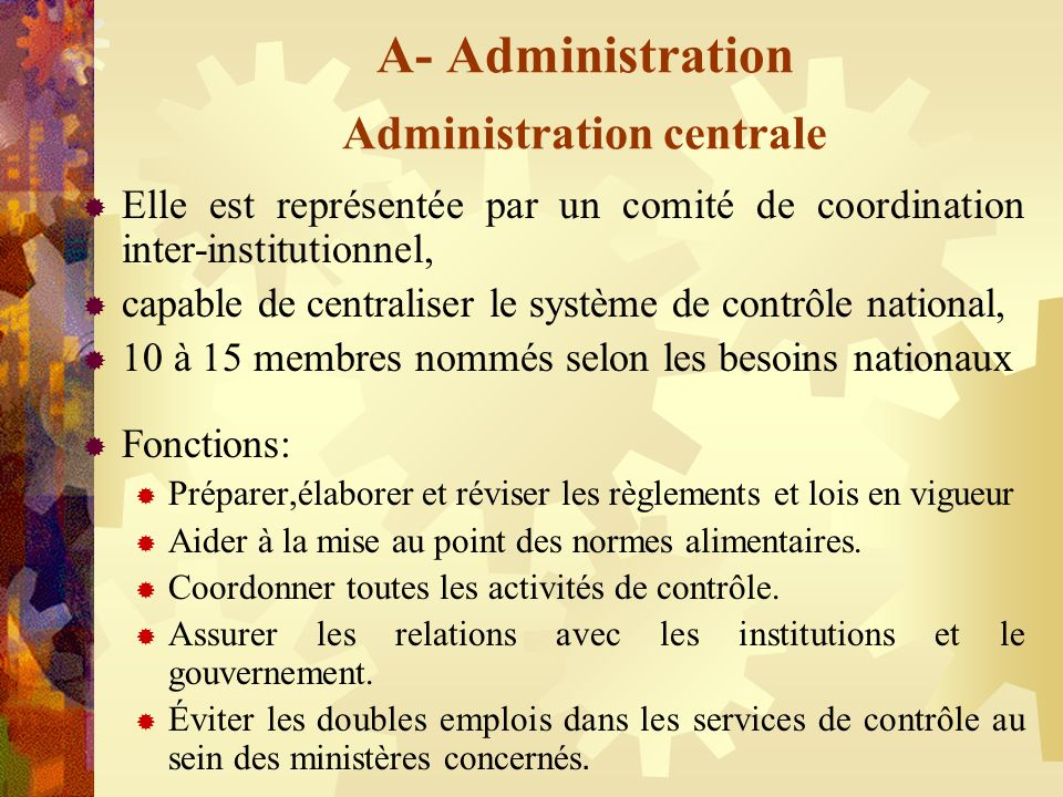 A- Administration Administration centrale Elle est représentée par un comité de coordination inter-institutionnel, capable de centraliser le système d