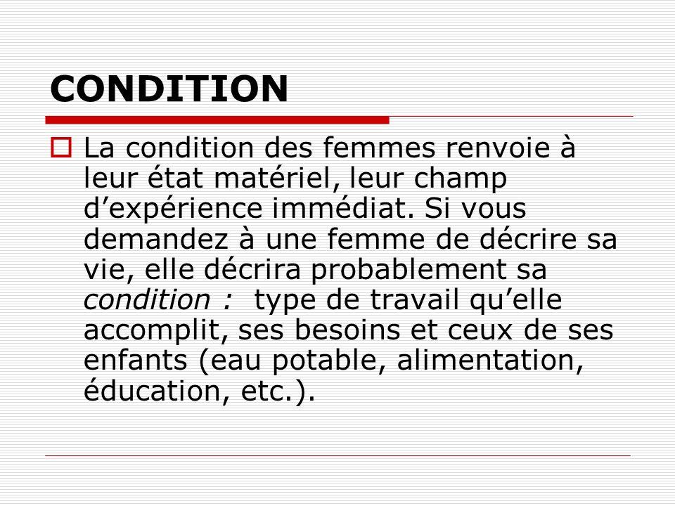 CONDITION La condition des femmes renvoie à leur état matériel, leur champ dexpérience immédiat.