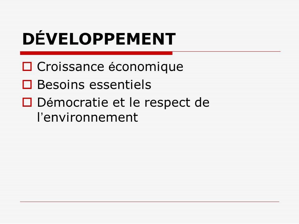 D É VELOPPEMENT Croissance é conomique Besoins essentiels D é mocratie et le respect de l environnement