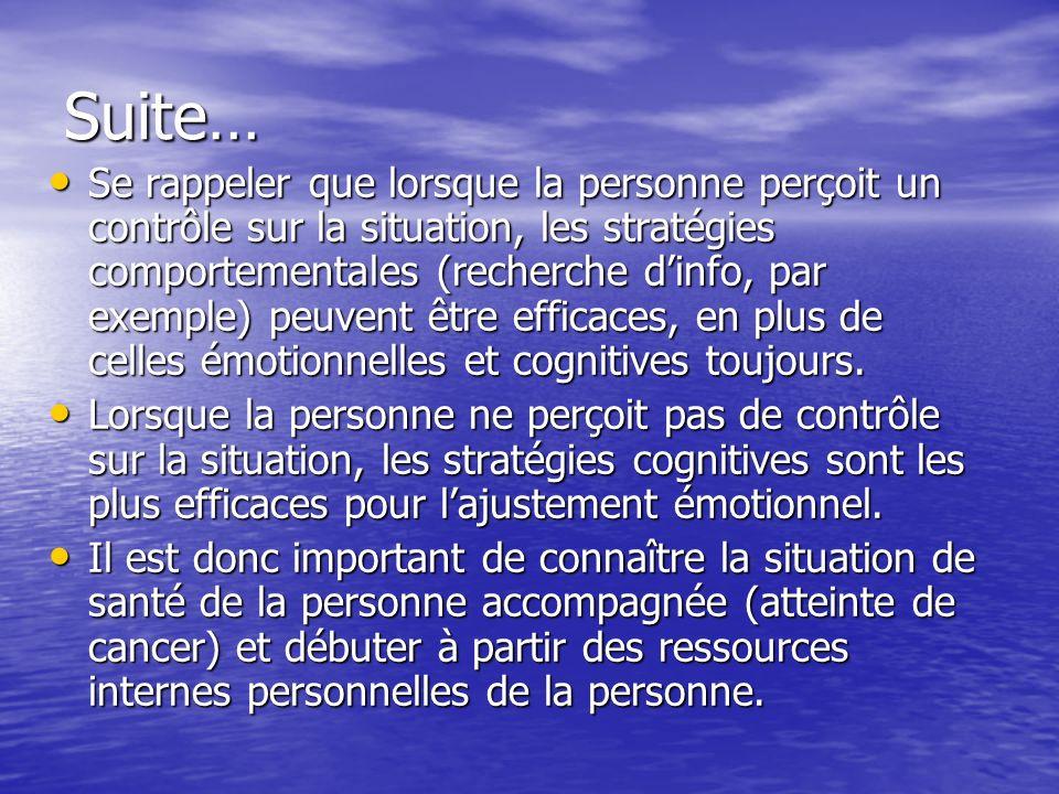 Suite… Se rappeler que lorsque la personne perçoit un contrôle sur la situation, les stratégies comportementales (recherche dinfo, par exemple) peuvent être efficaces, en plus de celles émotionnelles et cognitives toujours.