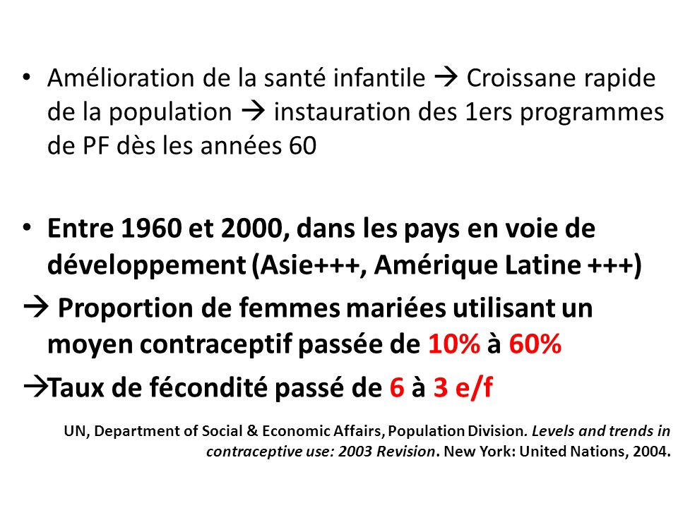 Amélioration de la santé infantile Croissane rapide de la population instauration des 1ers programmes de PF dès les années 60 Entre 1960 et 2000, dans