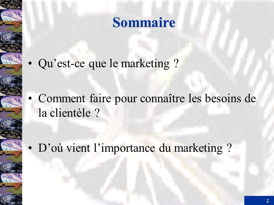 2 Sommaire Quest-ce que le marketing ? Comment faire pour connaître les besoins de la clientèle ? Doù vient limportance du marketing ?