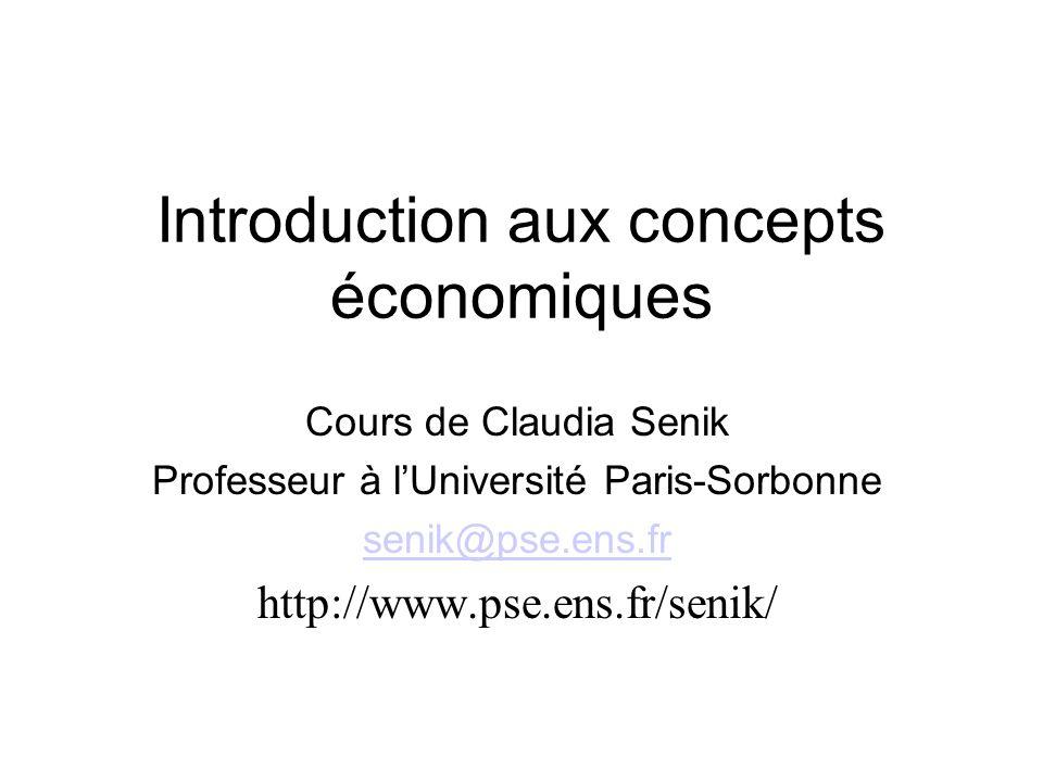 Introduction aux concepts économiques Cours de Claudia Senik Professeur à lUniversité Paris-Sorbonne senik@pse.ens.fr http://www.pse.ens.fr/senik/