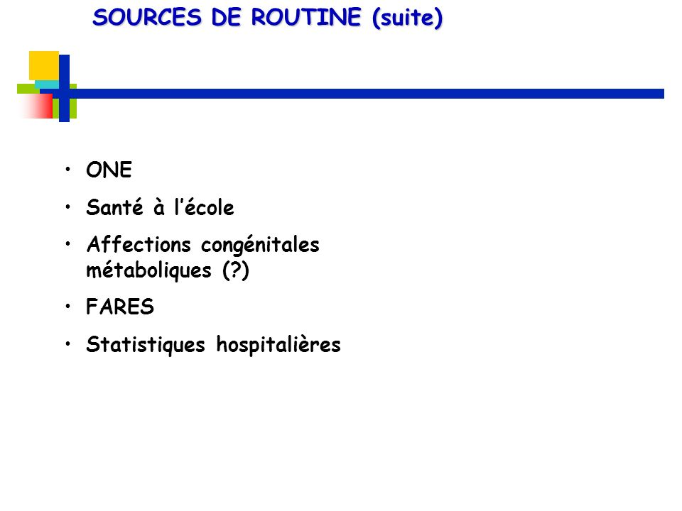 ONE Santé à lécole Affections congénitales métaboliques (?) FARES Statistiques hospitalières SOURCES DE ROUTINE (suite)