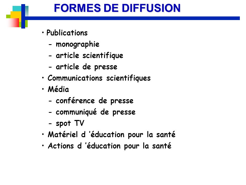 FORMES DE DIFFUSION Publications - monographie - article scientifique - article de presse Communications scientifiques Média - conférence de presse -