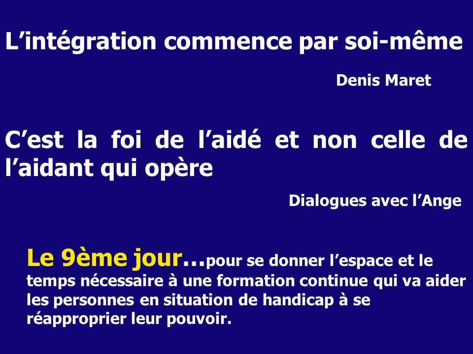 Lintégration commence par soi-même Denis Maret Cest la foi de laidé et non celle de laidant qui opère Dialogues avec lAnge Le 9ème jour… pour se donne