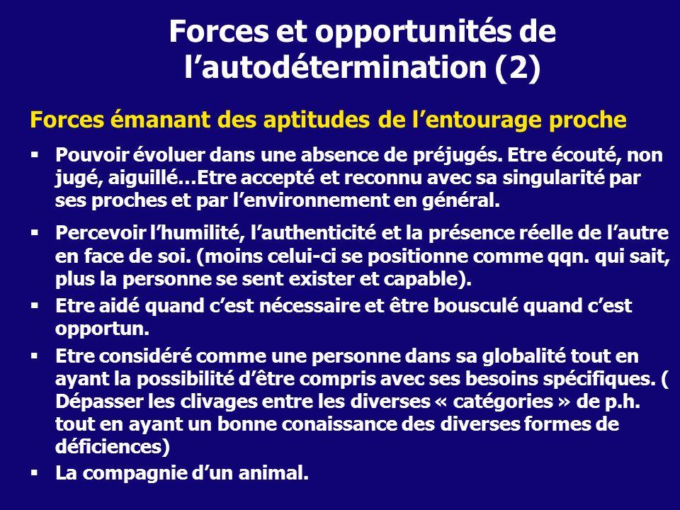 Forces et opportunités de lautodétermination (2) Forces émanant des aptitudes de lentourage proche Pouvoir évoluer dans une absence de préjugés. Etre
