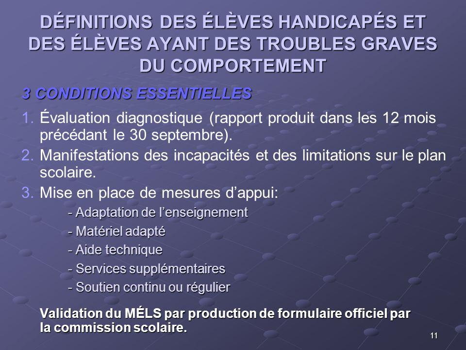 11 DÉFINITIONS DES ÉLÈVES HANDICAPÉS ET DES ÉLÈVES AYANT DES TROUBLES GRAVES DU COMPORTEMENT 3 CONDITIONS ESSENTIELLES 1.