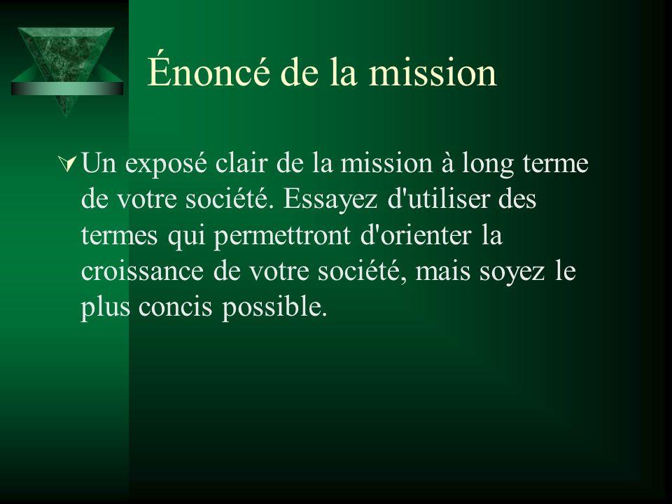 Énoncé de la mission Un exposé clair de la mission à long terme de votre société.