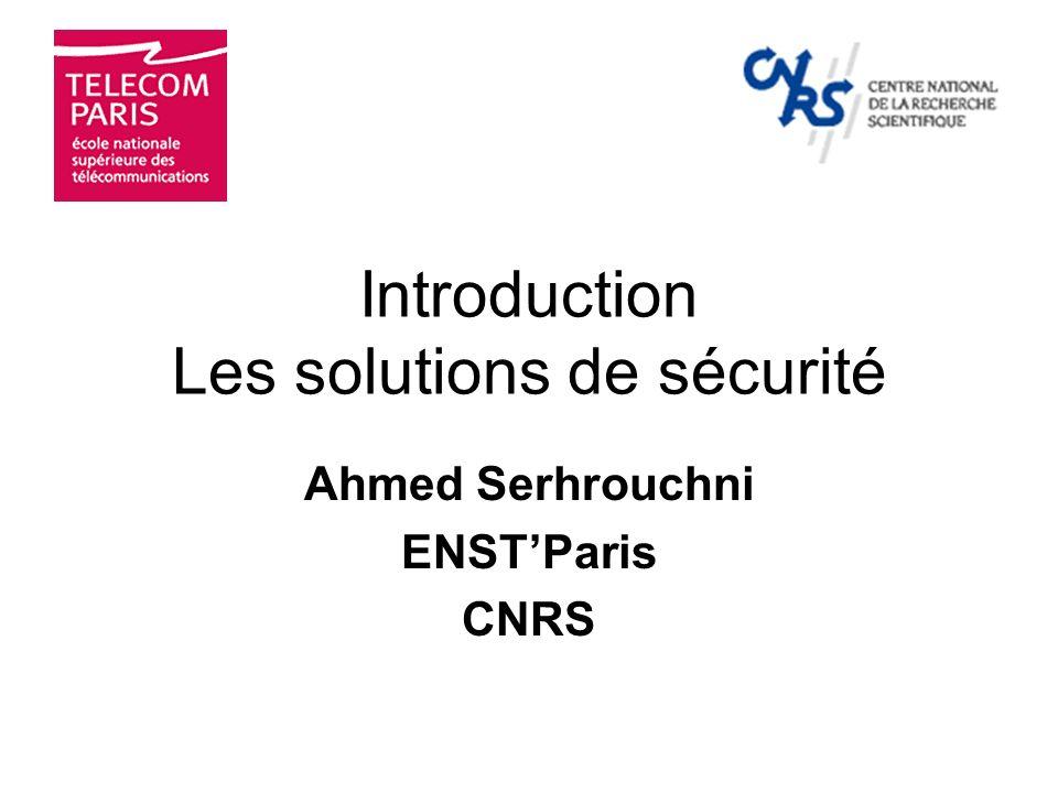 Introduction Les solutions de sécurité Ahmed Serhrouchni ENSTParis CNRS