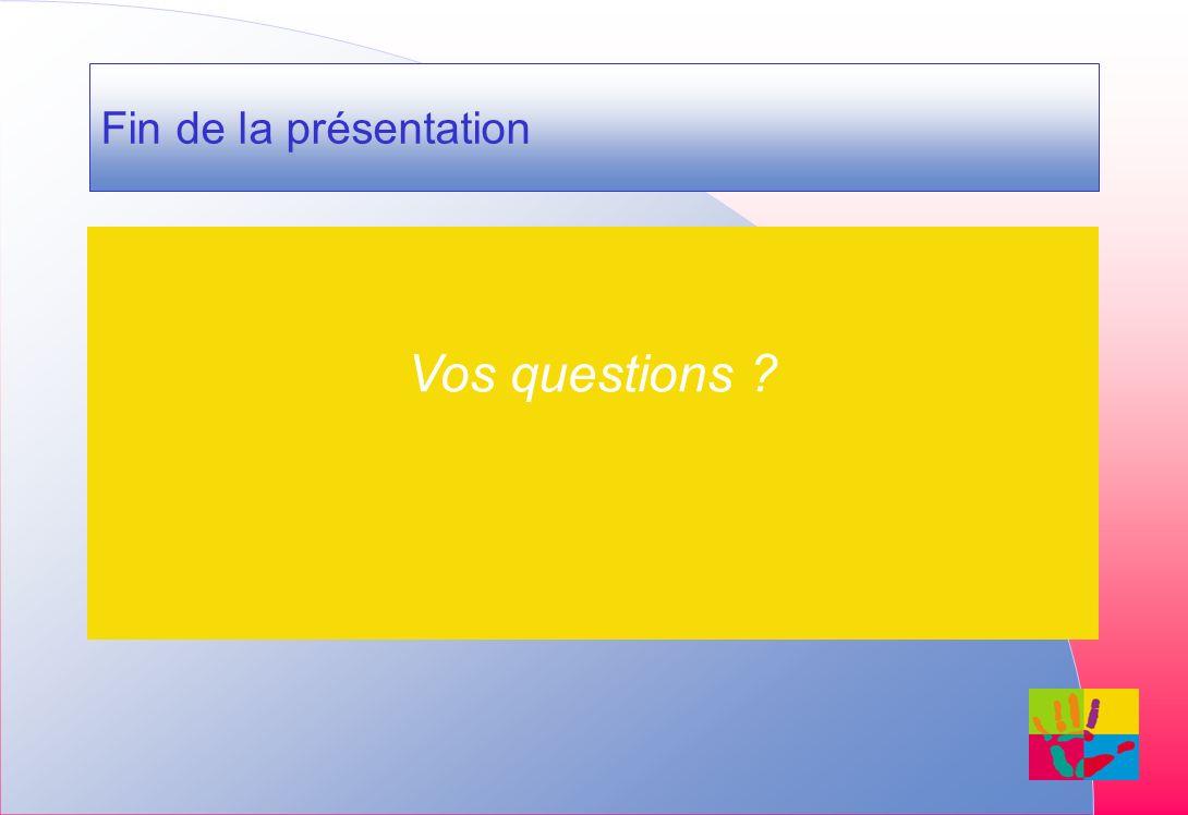 Fin de la présentation Vos questions ?
