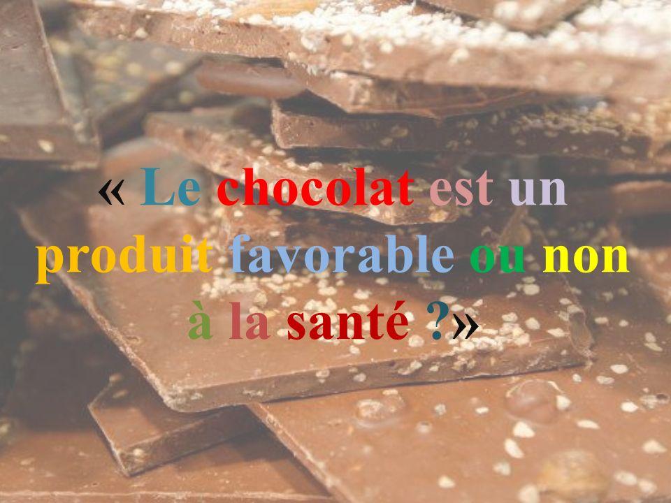 « Le chocolat est un produit favorable ou non à la santé ?»