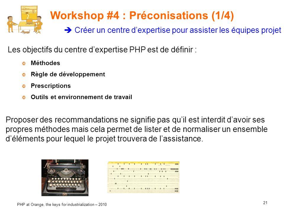 21 PHP at Orange, the keys for industrialization – 2010 Workshop #4 : Préconisations (1/4) Les objectifs du centre dexpertise PHP est de définir : Mét