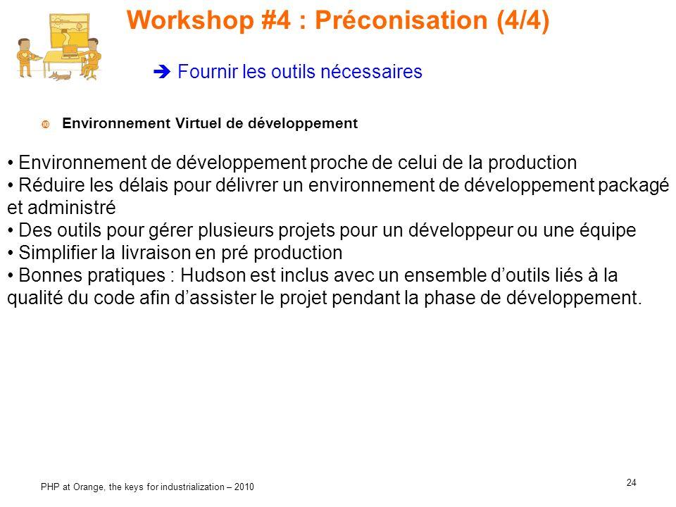 24 PHP at Orange, the keys for industrialization – 2010 Workshop #4 : Préconisation (4/4) Environnement Virtuel de développement Environnement de déve