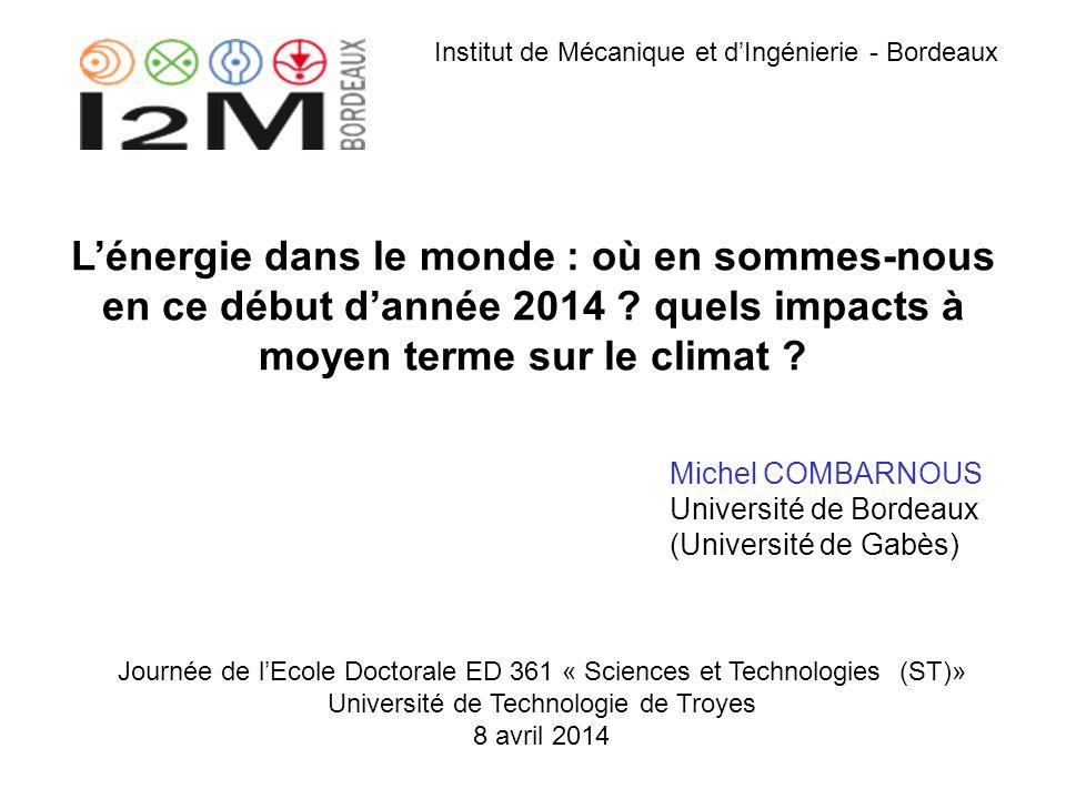 Lénergie dans le monde : où en sommes-nous en ce début dannée 2014 ? quels impacts à moyen terme sur le climat ? Michel COMBARNOUS Université de Borde