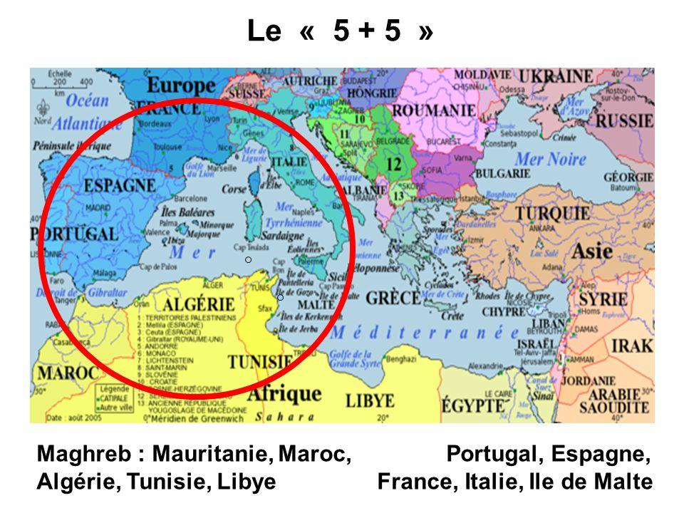 Le « 5 + 5 » Maghreb : Mauritanie, Maroc, Portugal, Espagne, Algérie, Tunisie, Libye France, Italie, Ile de Malte